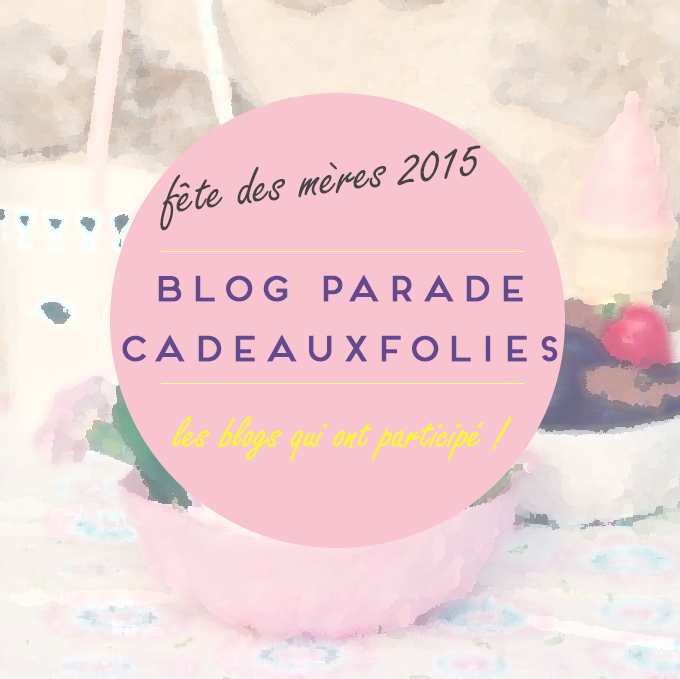 Blog parade CadeauxFolies pour la Fête des mères
