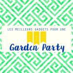 Les meilleurs gadgets pour une Garden Party