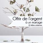 10 idées créatives pour offrir de l'argent à un mariage