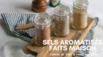 Sels aromatisés faits maison
