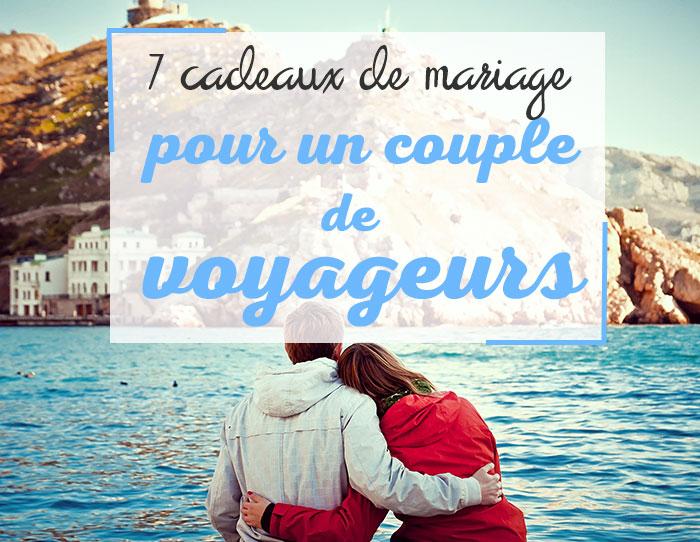 Cadeau Mariage 7 Cadeaux Pour Un Couple De Voyageurs