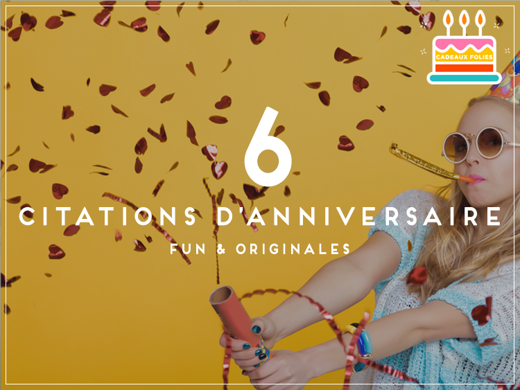 6 citations d'anniversaire originales