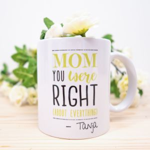 Tasse Personnalisable - Mom You Were Right