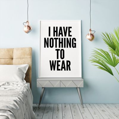Posters exclusifs - Nothing To Wear Poster par MottosPrint