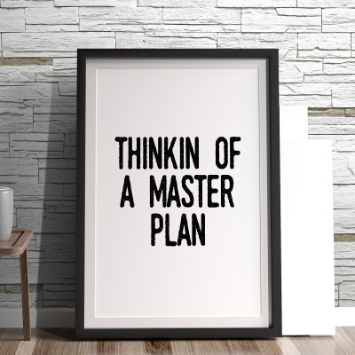 Poster à la carte - Thinkin Of A Master Plan Poster par MottosPrint